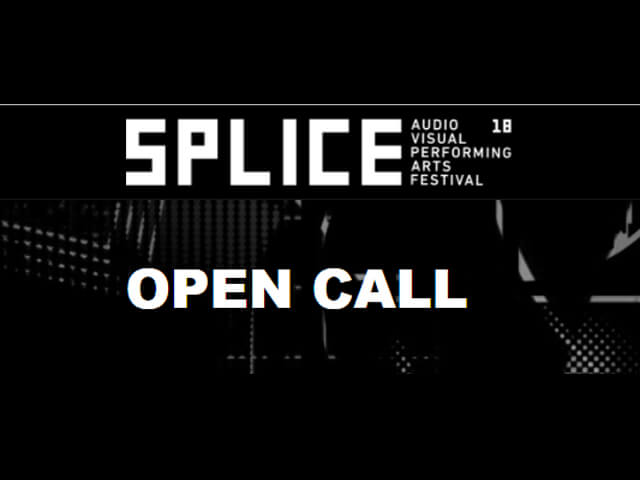 Call for Submissions: Splice Festival [11-13/5/18]