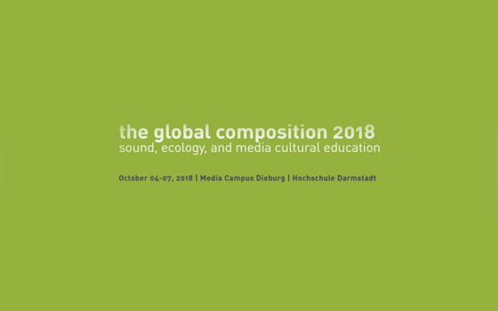 The Global Composition 2018: Sound, Ecology, and Media Aesthetic Education - Πρόσκληση Υποβολών